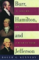 Burr, Hamilton, and Jefferson: A Study in Character - Roger G. Kennedy