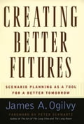 Creating Better Futures: Scenario Planning as a Tool for a Better Tomorrow - James A. Ogilvy, Peter Scwartz