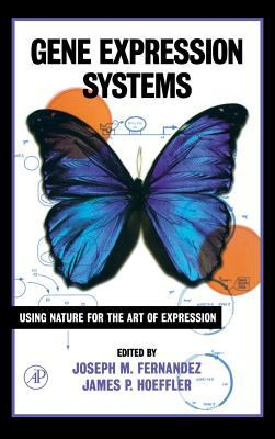 Gene Expression Systems: Using Nature for the Art of Expression - Fernandez, Joe / Fernandez, Joseph / Hoeffler, James P.