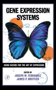 Gene Expression Systems: Using Nature for the Art of Expression - Joseph M. Fernandez