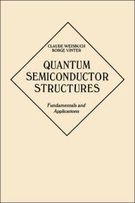Quantum Semiconductor Structures: Fundamentals and Applications Claude Weisbuch Author