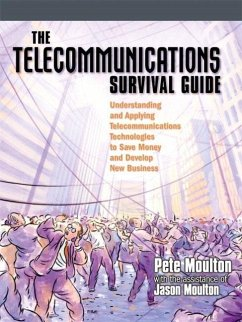 The Telecommunications Survival Guide: Understanding and Applying Telecommunications Technologies to Save Money and Develop New Business - Moulton, Pete