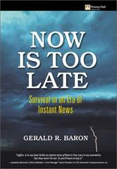 Now Is Too Late: Survival in an Era of Instant News - Baron, Gerald R.