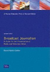 Broadcast Journalism: A Guide for the Presentation of Radio and Television News - Cohler, David Keith
