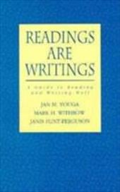 Readings Are Writings: A Guide to Reading and Writing Well - Youga, Jan / Withrow, Mark H. / Flint-Ferguson, Janis