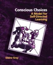 Conscious Choices: A Model for Self-Directed Learning - Gray, Elaine