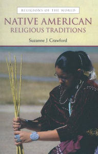 Native American Religions: Traditional Religions of the World - Suzanne Crawford O Brien