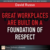 Great Workplaces Are Built on a Foundation of Respect - David Russo