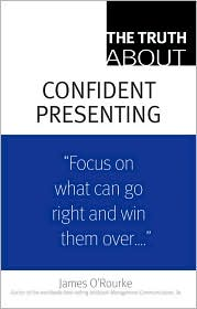 The Truth About Confident Presenting - James O'Rourke