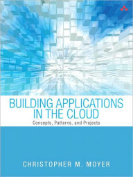 Building Applications in the Cloud: Concepts, Patterns, and Projects - Christopher M. Moyer