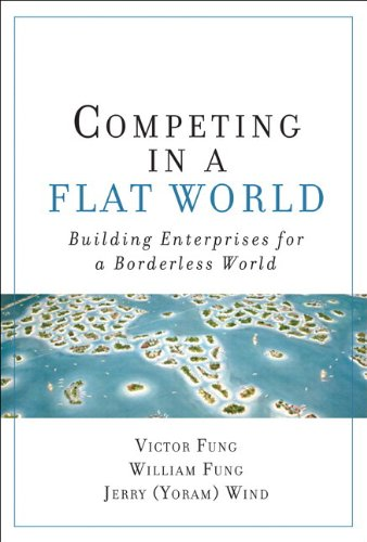 Competing in a Flat World: Building Enterprises for a Borderless World (Paperback) - Fung, Victor K. / Fung, William K. / Wind, Yoram (Jerry)