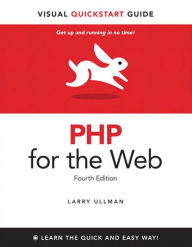 PHP for the Web: Visual QuickStart Guide - Larry Ullman