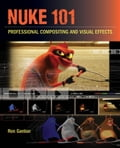 Nuke 101: Professional Compositing and Visual Effects - Ganbar, Ron