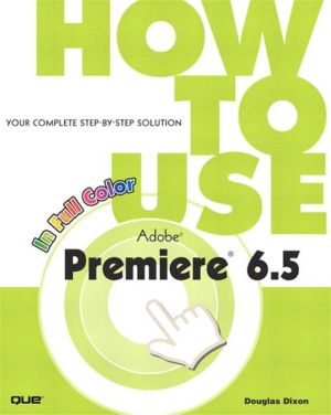 How to Use Adobe Premiere 6.5 - Douglas Dixon