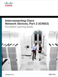 Interconnecting Cisco Network Devices, Part 2 (ICND2) Foundation Learning Guide - John Tiso