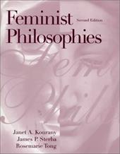 Feminist Philosophies: Problems, Theories, and Applications - Kourany, Janet A. / Sterba, James P. / Tong, Rosemarie