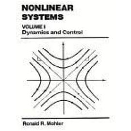 Nonlinear Systems: Volume I, Dynamics & Control - Ronald R. Mohler