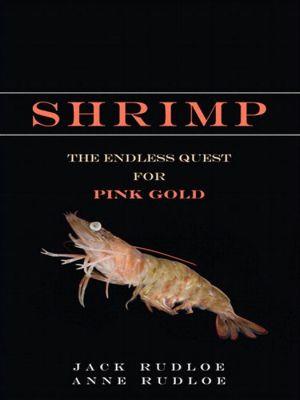 Shrimp: The Endless Quest for Pink Gold - Jack Rudloe, Anne Rudloe
