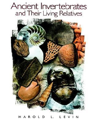 Ancient Invertebrates and Their Living Relatives - Levin, Harold L.