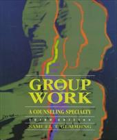 Group Work: A Counseling Specialty - Gladding, Samuel T.