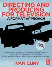 Directing and Producing for Television: A Format Approach - Cury, Ivan