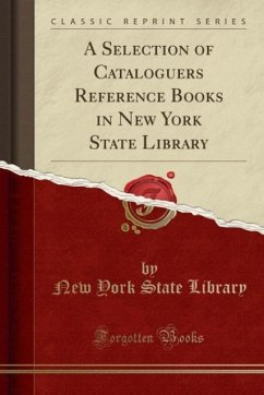 A Selection of Cataloguers Reference Books in New York State Library (Classic Reprint)