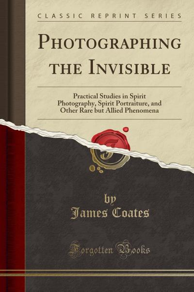 Photographing the Invisible - James Coates