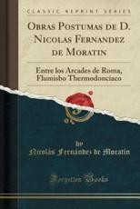 Obras Postumas de D. Nicolas Fernandez de Moratin - Nicolás Fernández De Moratín