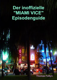 Der inoffizielle Miami Vice Episodenguide Thomas Foltyn Author