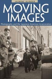 Moving Images: Photography and the Japanese American Incarceration - Alinder, Jasmine