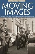 Moving Images: Photography and the Japanese American Incarceration Jasmine Alinder Author