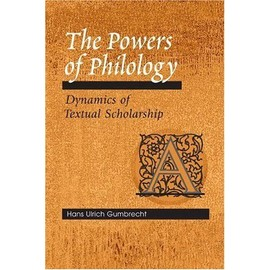 The Powers Of Philology : Dynamics Of Textual Scholarship - Hans Ulrich G