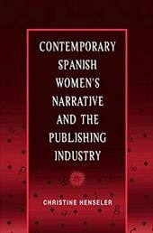 Contemporary Spanish Women's Narrative and the Publishing Industry - Henseler, Christine