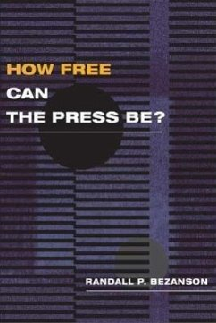 How Free Can the Press Be? - Bezanson, Randall P.