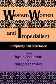 Western Women And Imperialism - Nupur Chaudhuri (Editor), Margaret Strobel (Editor)