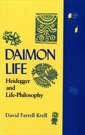 Daimon Life: Heidegger and Life-Philosophy - Krell, David Farrell