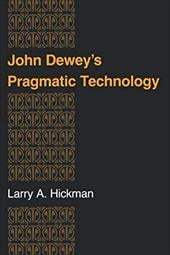 John Deweys Pragmatic Technology - Hickman, Larry A.