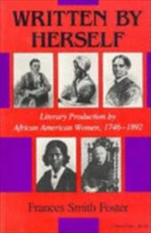 Written by Herself: Literary Production by African American Women, 1746--1892 - Foster, Frances Smith