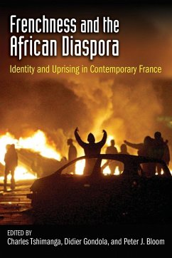 Frenchness and the African Diaspora: Identity and Uprising in Contemporary France - Herausgeber: Tshimanga, Charles Bloom, Peter J. Gondola, Ch Didier