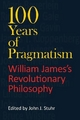 100 Years of Pragmatism - John Stuhr; Mark Bauerlein; James Kloppenberg