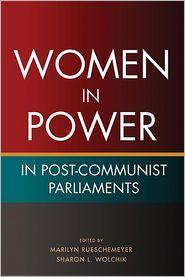 Women in Power in Post-Communist Parliaments - Marilyn Rueschemeyer (Editor), Sharon L. Wolchik (Editor)