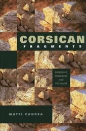 Corsican Fragments: Difference, Knowledge, and Fieldwork - Candea, Matei
