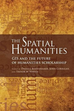 The Spatial Humanities: GIS and the Future of Humanities Scholarship - Herausgeber: Bodenhamer, David J. Harris, Trevor M. Corrigan, John