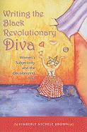Writing the Black Revolutionary Diva: Women's Subjectivity and the Decolonizing Text
