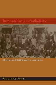 Reconsidering Untouchability: Chamars and Dalit History in North India - Ramnarayan S. Rawat