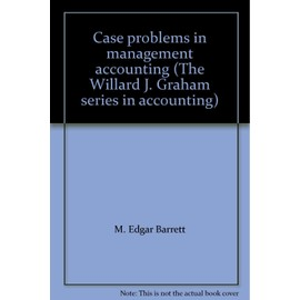 Case problems in management accounting (The Willard J. Graham series in accounting) - Collectif