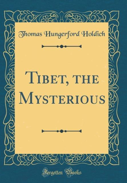 Tibet, the Mysterious (Classic Reprint) als Buch von Thomas Hungerford Holdich - Forgotten Books