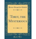 Tibet, the Mysterious (Classic Reprint) - Thomas Hungerford Holdich