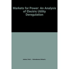 Markets for Power: An Analysis of Electric Utility Deregulation - Paul L. Joskow Et Richard L. Schmalensee