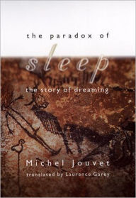 The Paradox of Sleep: The Story of Dreaming - Michel Jouvet